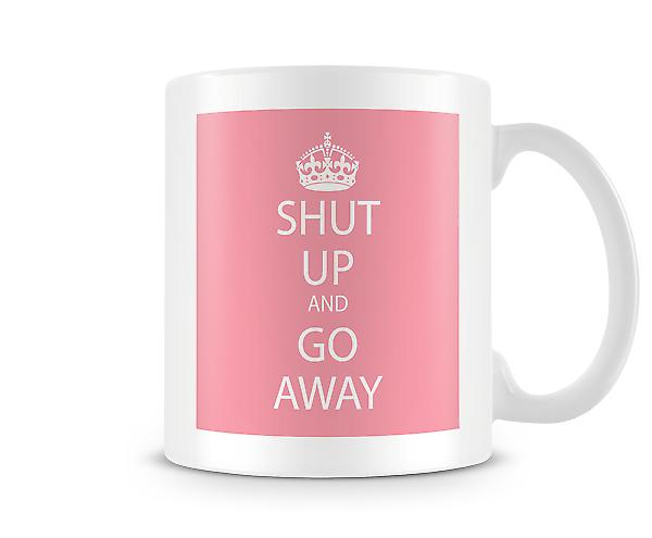 Shut Up And Go Away Printed Mug