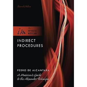 Indirect Procedures - A Musician's Guide to the Alexander Technique (2