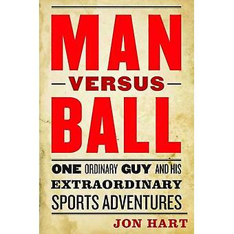 Man Versus Ball - One Ordinary Guy and His Extraordinary Sports Advent