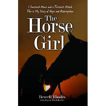 The Horse Girl - I Survived Childhood Abuse and a Terrorist Attack. Th