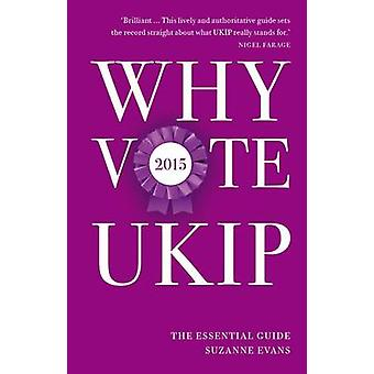 Why Vote UKIP 2015 - The Essential Guide by Suzanne Evans - 9781849547