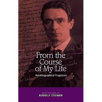 From the Course of My Life - Autobiographical Fragments by Rudolf Stei