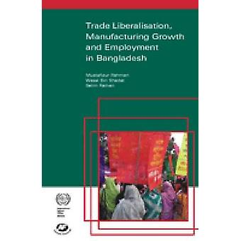 Trade Liberalisation - Manufacturing Growth and Employment in Banglad