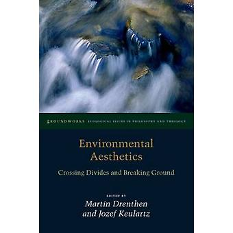 Environmental Aesthetics - Crossing Divides and Breaking Ground by Mar