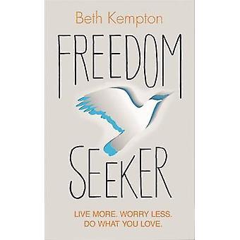 Quête de la liberté - Live plus. S'inquiètent moins. Faites ce que vous aimez par Beth Kempt