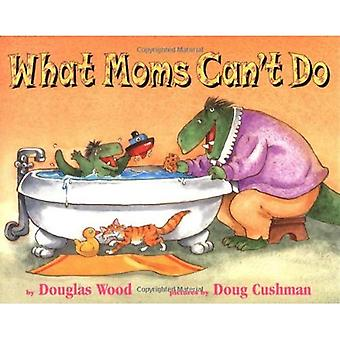 What Moms Can't Do