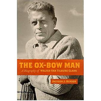 The Ox-Bow Man: A Biography of Walter Van Tilburg Clark