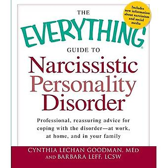 The Everything Guide to Narcissistic Personality Disorder: Professional, Reassuring Advice for Coping with the Disorder - At Work, at Home, and in Your Family (Everything