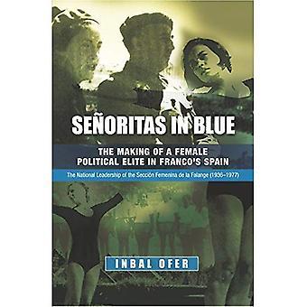 Senoritas in Blue: The Making of a Female Political Elite in Franco's Spain - The National Leadership of the Seccion Femenina de La Falange (1936-1977)