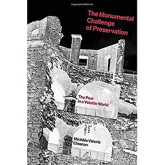 El Monumental reto de la conservación: el pasado en un mundo volátil (el Monumental reto de la preservación)