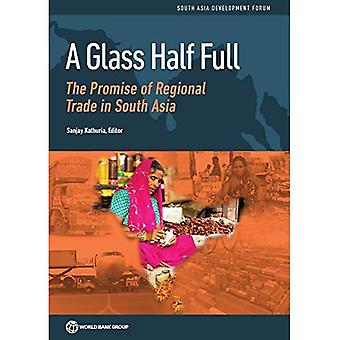 A glass half full: the promise of regional trade in South Asia (South Asia Development Forum)