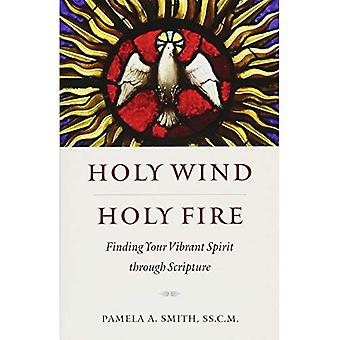 Holy Wind, Holy Fire: Finding Your Vibrant Spirit� Through Scripture