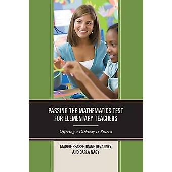 Passing the Mathematics Test for Elementary Teachers Offering a Pathway to Success by Pearse & Margie