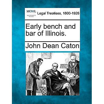 Early bench and bar of Illinois. by Caton & John Dean