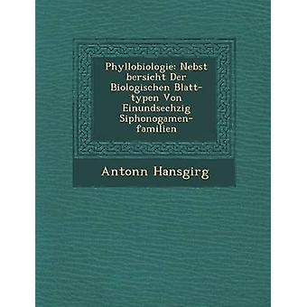 Bersicht Phyllobiologie Nebst Der Biologischen Blatttypen Von Einundsechzig Siphonogamenfamilien por Hansgirg & Antonn