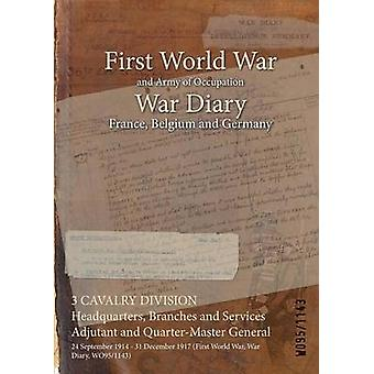 3 CAVALRY DIVISION Headquarters Branches and Services Adjutant and QuarterMaster General  24 September 1914  31 December 1917 First World War War Diary WO951143 by WO951143