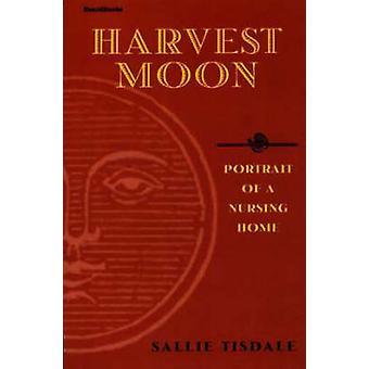 Harvest Moon  Portrait of a Nursing Home by Tisdale & Sallie