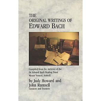 The Original Writings Of Edward Bach  Compiled from the Archives of the Edward Bach Healing Trust by John Ramsell & Judy Howard
