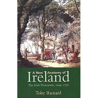 A New Anatomy of Ireland - The Irish Protestants 1649-1770 (New editio
