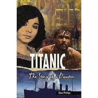Titanic - The Story of a Disaster by Dee Phillips - 9780606355834 Book