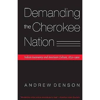 Demanding the Cherokee Nation - Indian Autonomy and American Culture -