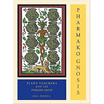 Pharmako/Gnosis - Plant Teachers and the Poison Path by Dale Pendell -