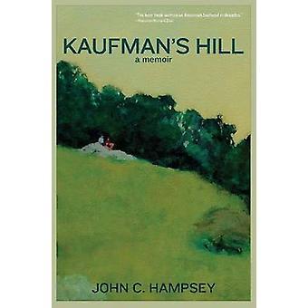 Kaufman's Hill - A Memoir by John C. Hampsey - 9781610881531 Book