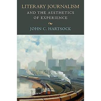 Literary Journalism and the Aesthetics of Experience by John C. Harts