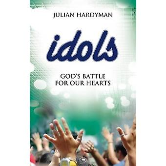 Idols - God's Battle for Our Hearts by Julian Hardyman - 9781844744183