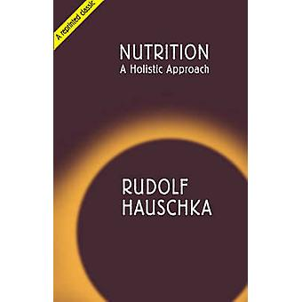 Nutrition - A Holistic Approach (New edition) by Rudolf Hauschka - M.
