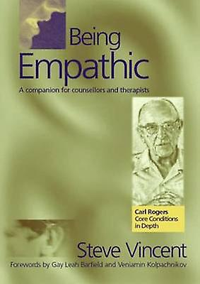Being Empathic - A Companion for Counsellors and Therapists by Steve V