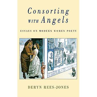 Consorting with Angels - Essays on Modern Women Poets by Deryn Rees-Jo