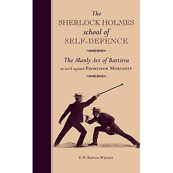The Sherlock Holmes School of Self-Defence - The Manly Art of Bartitsu