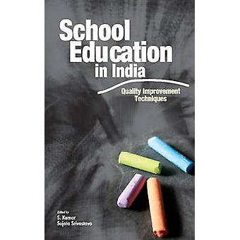 School Education in India - Quality Improvement Techniques by S. Kumar