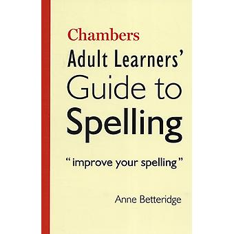 Chambers Adult Learner's Guide to Spelling (Paperback) by Betteridge Anne