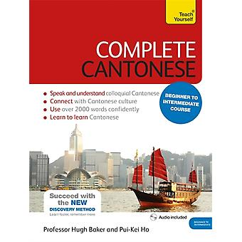 Complete Cantonese Beginner to Intermediate Course: (Book and audio support) Learn to read write speak and understand a new language with Teach Yourself (Teach Yourself Complete) (Paperback) by Baker Hugh Pui-Kei Ho