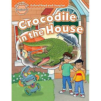 Oxford Read and Imagine Beginner Crocodile in the House by Paul Shipton