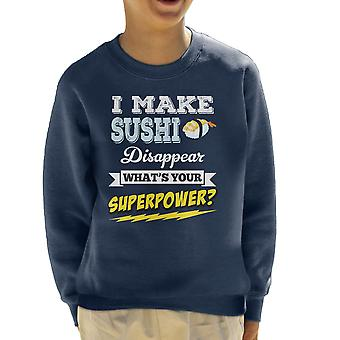 I Make Sushi Disappear Whats Your Superpower Kid's Sweatshirt