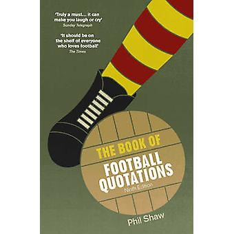 The Book of Football Quotations by Phil Shaw - 9780091959678 Book