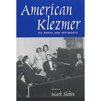 American Klezmer - Its Roots and Offshoots by Mark Slobin - 9780520227