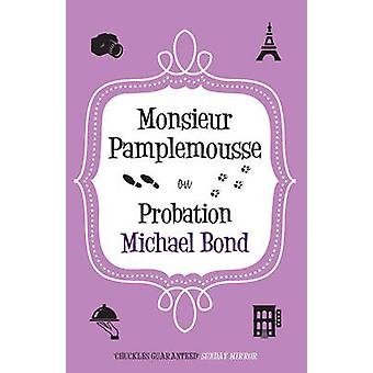 Monsieur Pamplemousse on Probation by Michael Bond - 9780749013905 Bo