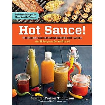 Hot Sauce! - Techniques for Making Signature Hot Sauces - with 32 Reci