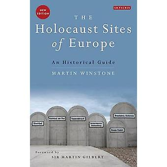 The Holocaust Sites of Europe - An Historical Guide by Martin Winstone