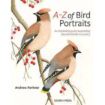 A-Z of Bird Portraits - An Illustrated Guide to Painting Beautiful Bir