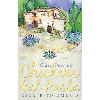 Chickens Eat Pasta - Escape to Umbria by Clare Pedrick - 9781784623517