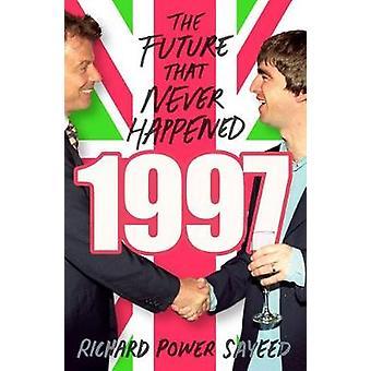 1997 - die Zukunft dieses nie geschah durch Richard macht Sayeed - 978178