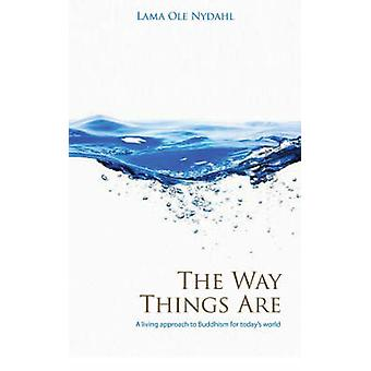 The Way Things are - A Living Approach to Buddhism by Ole Nydahl - 978