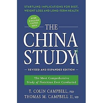 The China Study - The Most Comprehensive Study of Nutrition Ever Condu