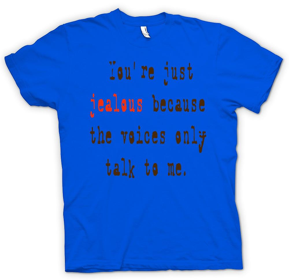 Mens T-shirt - You're Just Jealous Because The Voices Only Talk To Me