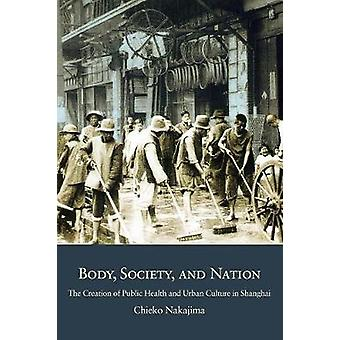 Body - Society - and Nation - The Creation of Public Health and Urban
